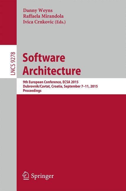 Cover of 'Software architecture: 9th European conference, ECSA 2015 Dubrovnik/Cavtat, Croatia, september 7 –11, 2015 Proceedings'