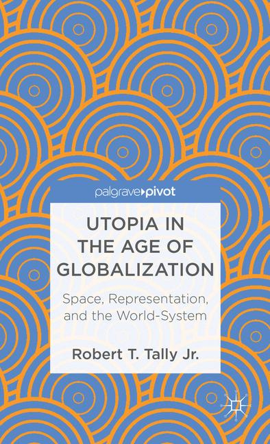 Cover of 'Utopia in the Age of Globalization: Space, Representation, and the World System'