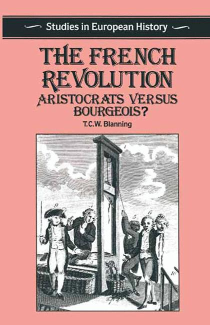 Cover of 'The French Revolution : aristocrats versus bourgeois?'