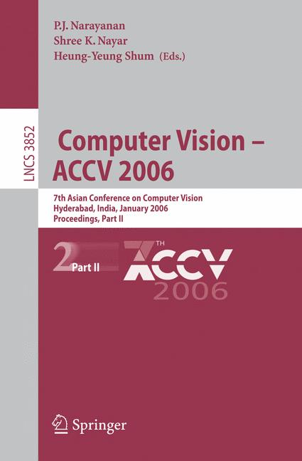 Cover of 'Computer Vision : ACCV 2006 : 7th Asian Conference on Computer Vision, Hyderabad, India, January 13-16, 2006 : proceedings'