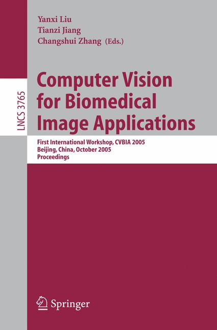 Cover of 'Computer vision for biomedical image applications : first international workshop, CVBIA 2005, Beijing, China, October 21, 2005 : proceedings'