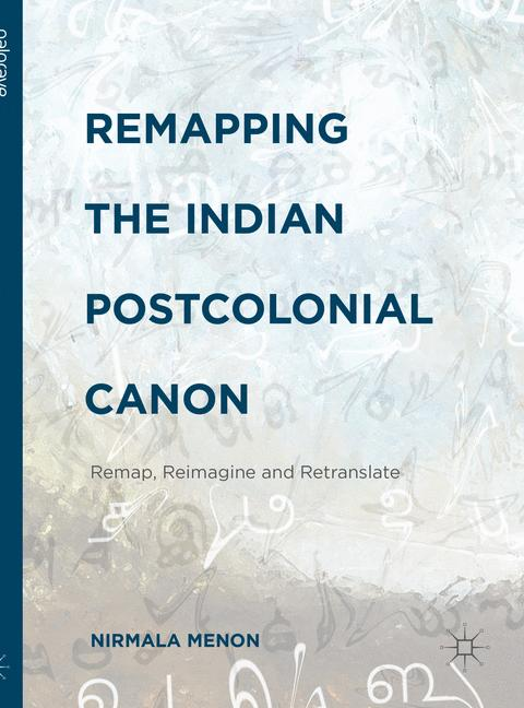 Cover of 'Remapping the Indian Postcolonial Canon'