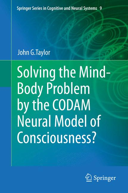Cover of 'Solving the Mind-Body Problem by the CODAM Neural Model of Consciousness?'