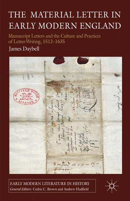 Cover of 'The material letter in early modern England : manuscript letters and the culture and practices of letter-writing, 1512-1635'