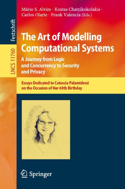 Cover of 'The Art of Modelling Computational Systems: A Journey from Logic and Concurrency to Security and Privacy'