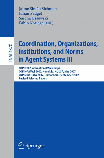 Cover of 'Coordination, Organizations, Institutions, and Norms in Agent Systems III'
