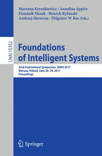 Cover of 'Foundations of Intelligent Systems : 23rd International Symposium, ISMIS 2017, Warsaw, Poland, June 26-29, 2017, Proceedings'
