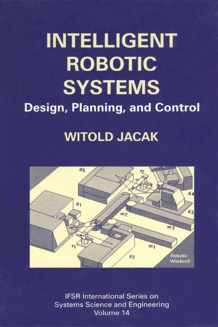 Cover of 'Intelligent Robotic Systems : Design, Planning, and Control'