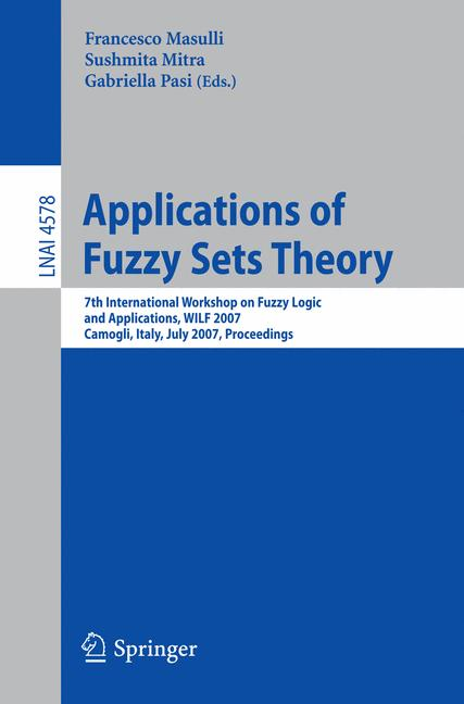 Cover of 'Applications of fuzzy sets theory : 7th International Workshop on Fuzzy Logic and Applications, WILF 2007, Camogli, Italy, July 7-10, 2007 : proceedings'