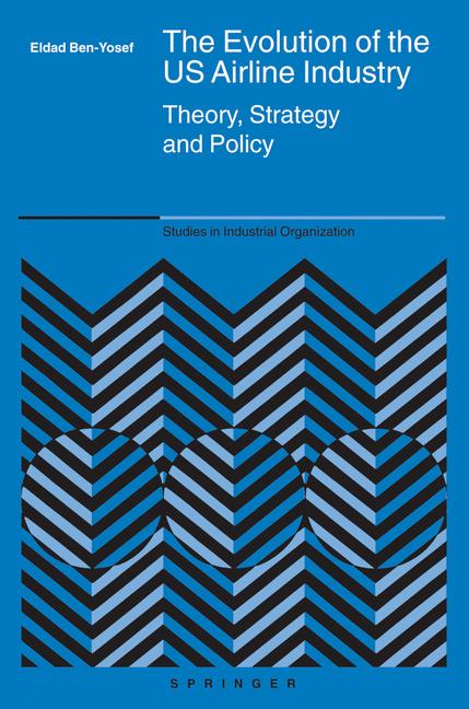 Cover of 'The evolution of the US airline industry : theory, strategy and policy'