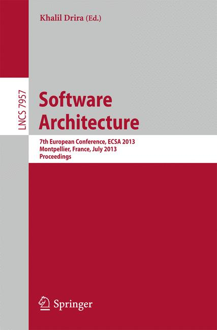 Cover of 'Software Architecture : 7th European Conference, ECSA 2013, Montpellier, France, July 1-5, 2013. Proceedings'