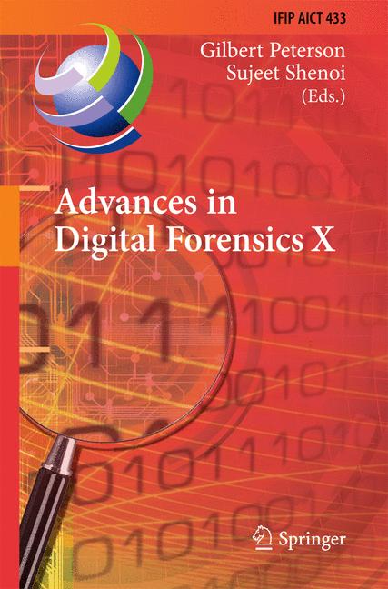 Cover of 'Advances in Digital Forensics X : 10th IFIP WG 11.9 International Conference, Vienna, Austria, January 8-10, 2014, Revised Selected Papers'