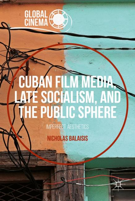 Cover of 'Cuban Film Media, Late Socialism, and the Public Sphere'