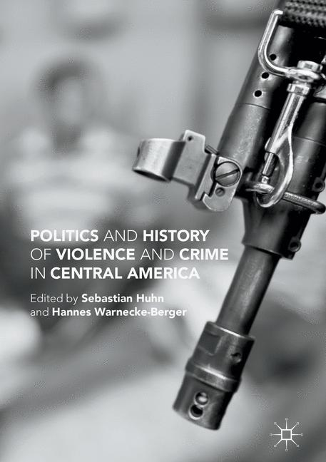 Cover of 'Politics and History of Violence and Crime in Central America'
