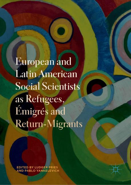 Cover of 'European and Latin American Social Scientists as Refugees, Émigrés and Return‐Migrants'