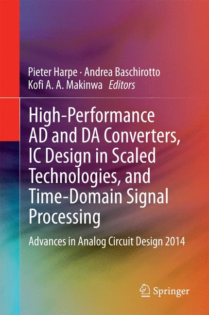 Cover of 'High-Performance AD and DA Converters, IC Design in Scaled Technologies, and Time-Domain Signal Processing'