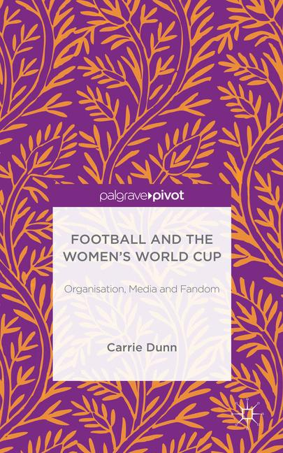 Cover of 'Football and the Women's World Cup: Organisation, Media and Fandom'