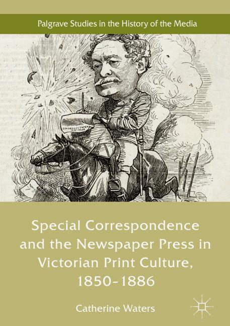 Cover of 'Special Correspondence and the Newspaper Press in Victorian Print Culture, 1850–1886'