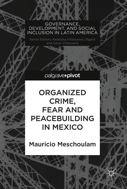 Cover of 'Organized Crime, Fear and Peacebuilding in Mexico'