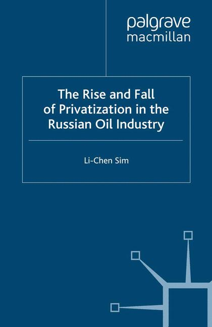 Cover of 'The Rise and Fall of Privatization in the Russian Oil Industry'