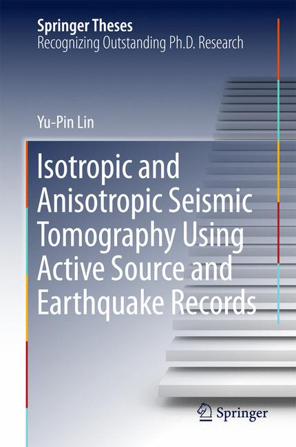 Cover of 'Isotropic and Anisotropic Seismic Tomography Using Active Source and Earthquake Records'