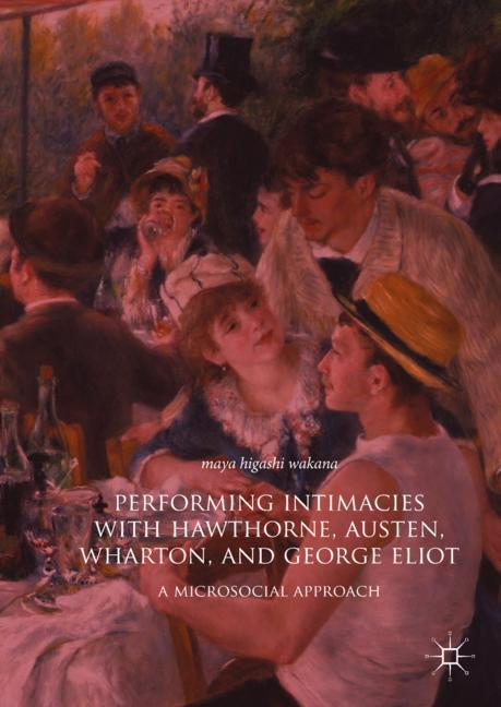 Cover of 'Performing Intimacies with Hawthorne, Austen, Wharton, and George Eliot'
