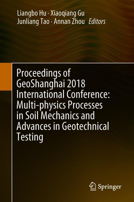 Cover of 'Proceedings of GeoShanghai 2018 International Conference: Multi-physics Processes in Soil Mechanics and Advances in Geotechnical Testing'