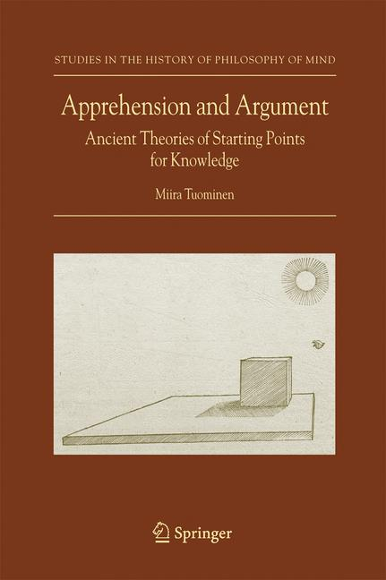 Cover of 'Apprehension and argument : ancient theories of starting points for knowledge'