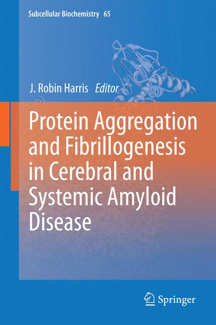 Cover of 'Protein Aggregation and Fibrillogenesis in Cerebral and Systemic Amyloid Disease'