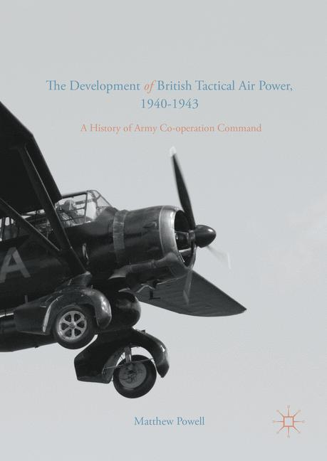 Cover of 'The Development of British Tactical Air Power, 1940-1943'