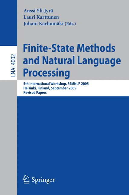 Cover of 'Finite-state methods and natural language processing : 5th international workshop, FSMNLP 2005, Helsinki, Finland, September 1-2, 2005 : revised papers'