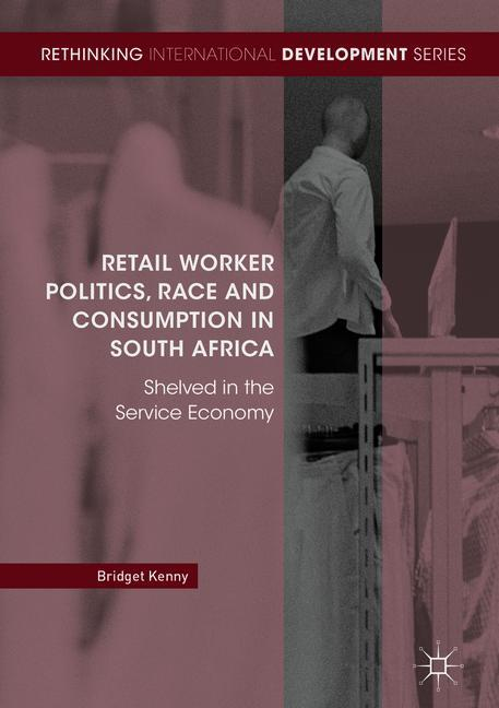 Cover of 'Retail Worker Politics, Race and Consumption in South Africa'