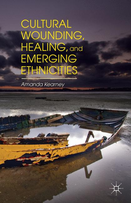 Cover of 'Cultural Wounding, Healing, and Emerging Ethnicities'