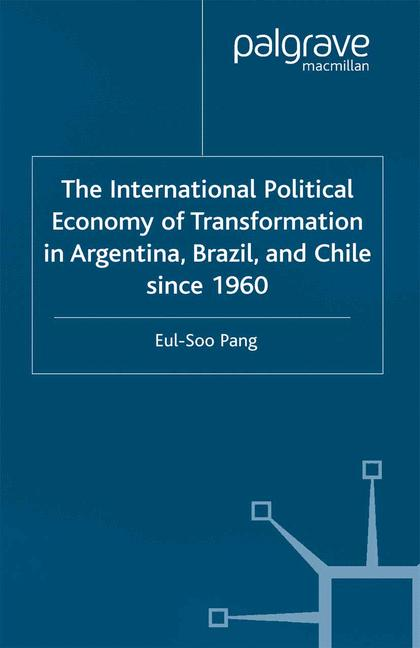 Cover of 'The International Political Economy of Transformation in Argentina, Brazil, and Chile since 1960'