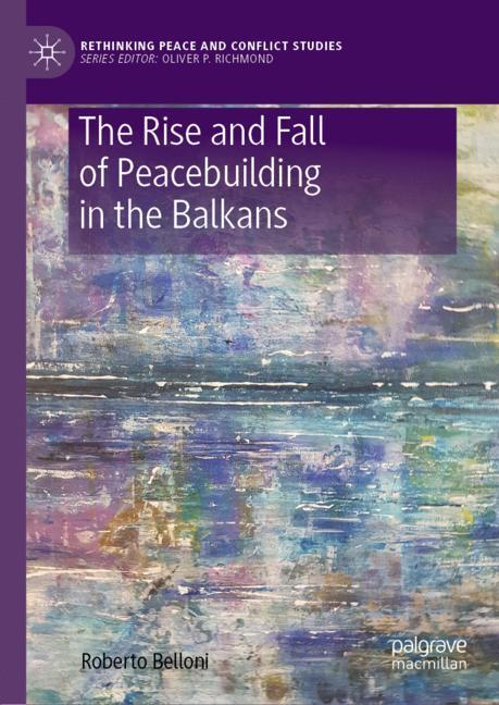 Cover of 'The Rise and Fall of Peacebuilding in the Balkans'