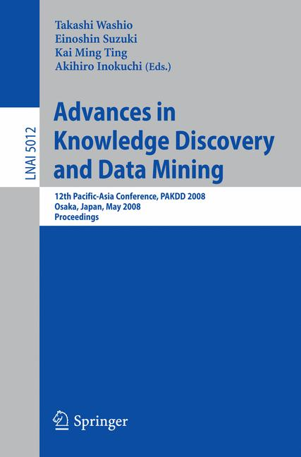 Cover of 'Advances in knowledge discovery and data mining : 12th Pacific-Asia Conference, PAKDD 2008, Osaka, Japan, May 20-23, 2008 : proceedings'