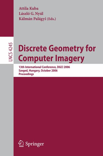 Cover of 'Discrete geometry for computer imagery : 13th international conference, DGCI 2006, Szeged, Hungary, October 25-27, 2006 : proceedings'