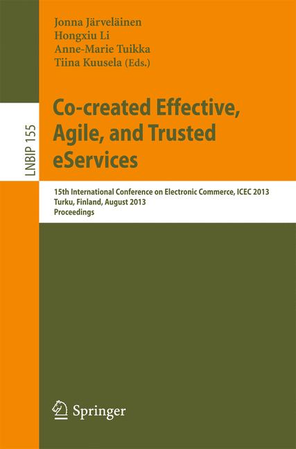 Cover of 'Co-created Effective, Agile, and Trusted eServices : 15th International Conference on Electronic Commerce, ICEC 2013, Turku, Finland, August 13-15, 2013. Proceedings'