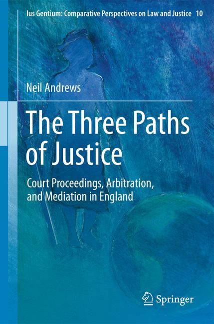 Cover of 'The three paths of justice : court proceedings, arbitration, and mediation in England'