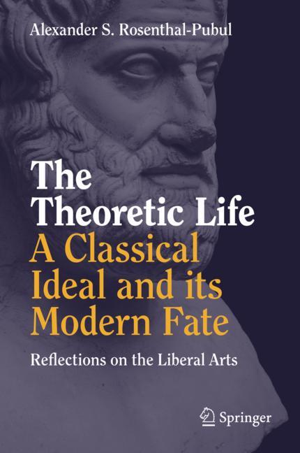 Cover of 'The Theoretic Life - A Classical Ideal and its Modern Fate'