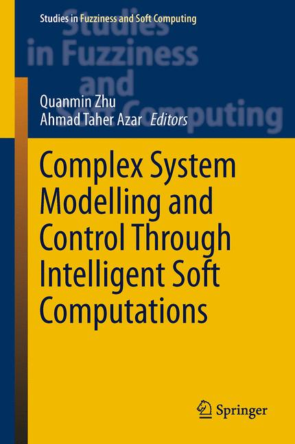 Cover of 'Complex System Modelling and Control Through Intelligent Soft Computations'