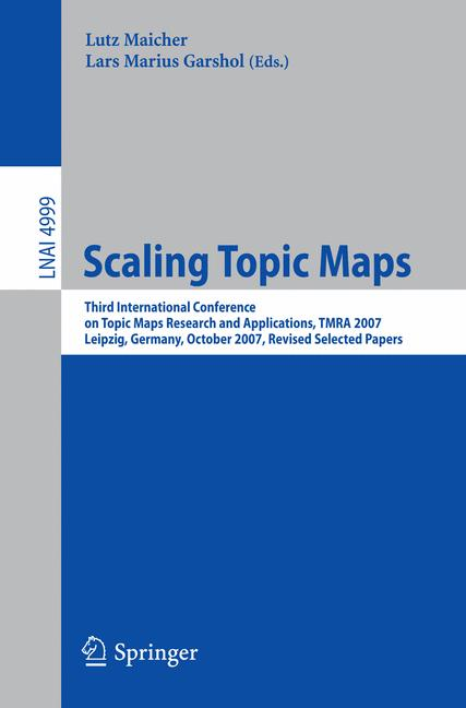 Cover of 'Scaling topic maps : third International Conference on Topic Maps Research and Applications, TMRA 2007 Leipzig, Germany, October 11-12, 2007 : revised selected papers'