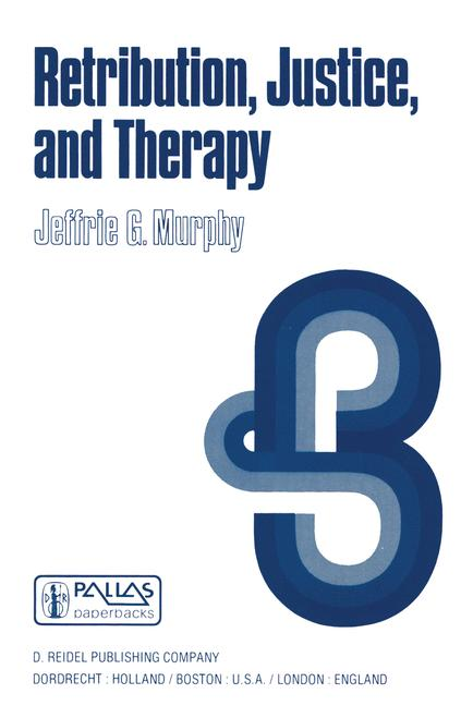 Cover of 'Retribution, justice, and therapy : essays in the philosophy of law'