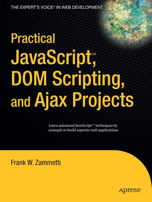Cover of 'Practical JavaScript™, DOM Scripting, and Ajax Projects'