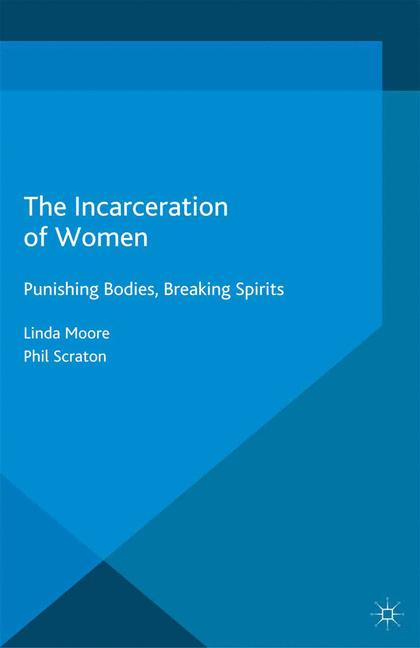 Cover of 'The incarceration of women : punishing bodies, breaking spirits'