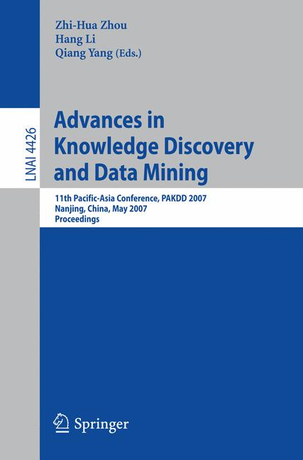 Cover of 'Advances in knowledge discovery and data mining : 11th Pacific-Asia conference, PAKDD 2007, Nanjing, China, May 22-25, 2007 ; proceedings'