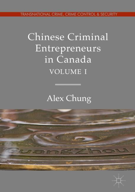 Cover of 'Chinese Criminal Entrepreneurs in Canada, Volume I'