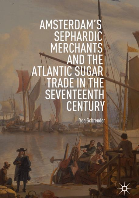 Cover of 'Amsterdam's Sephardic Merchants and the Atlantic Sugar Trade in the Seventeenth Century'