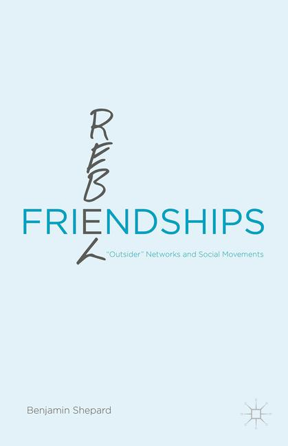 """Cover of 'Rebel friendships : """"outsider"""" networks and social movements'"""