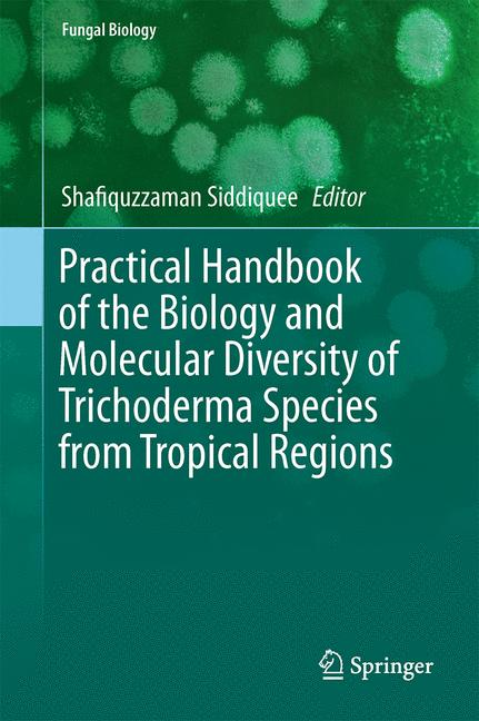 Cover of 'Practical Handbook of the Biology and Molecular Diversity of Trichoderma Species from Tropical Regions'